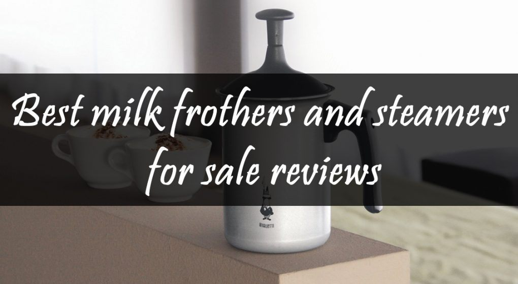 Best Automatic Milk Frothers And Steamers For Sale In 2017